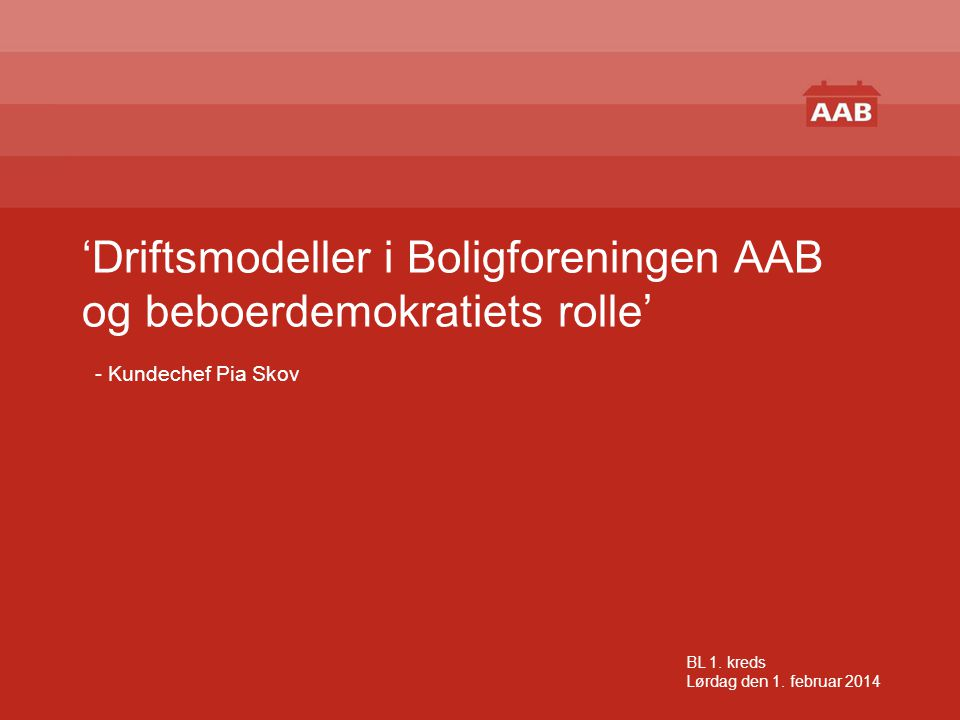 'Driftsmodeller i Boligforeningen AAB og beboerdemokratiets rolle' - Kundechef Pia Skov
