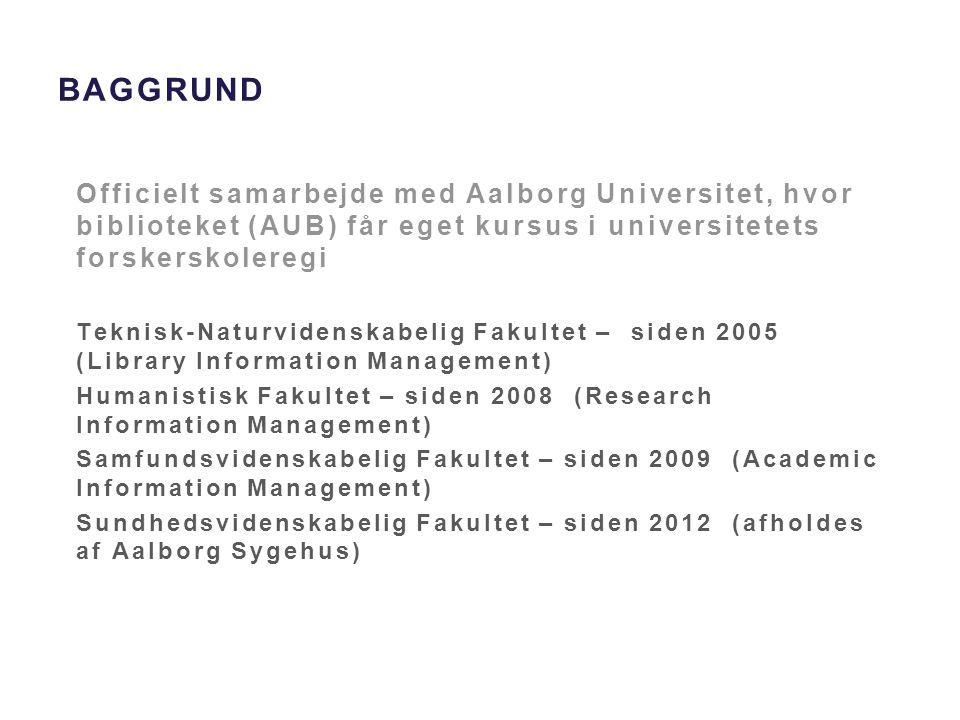 bAGGRUND Officielt samarbejde med Aalborg Universitet, hvor biblioteket (AUB) får eget kursus i universitetets forskerskoleregi.