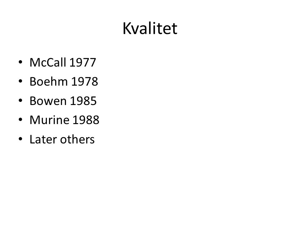 Kvalitet McCall 1977 Boehm 1978 Bowen 1985 Murine 1988 Later others