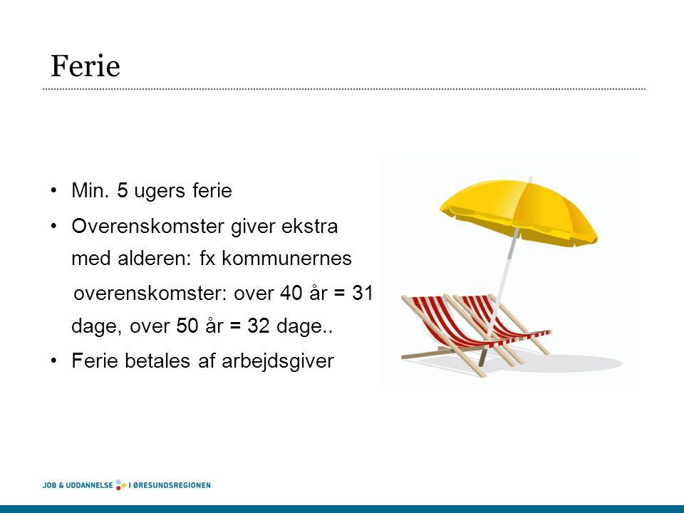 Ferie Min. 5 ugers ferie. Overenskomster giver ekstra med alderen: fx kommunernes. overenskomster: over 40 år = 31 dage, over 50 år = 32 dage..