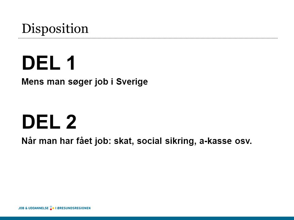 DEL 1 DEL 2 Disposition Mens man søger job i Sverige
