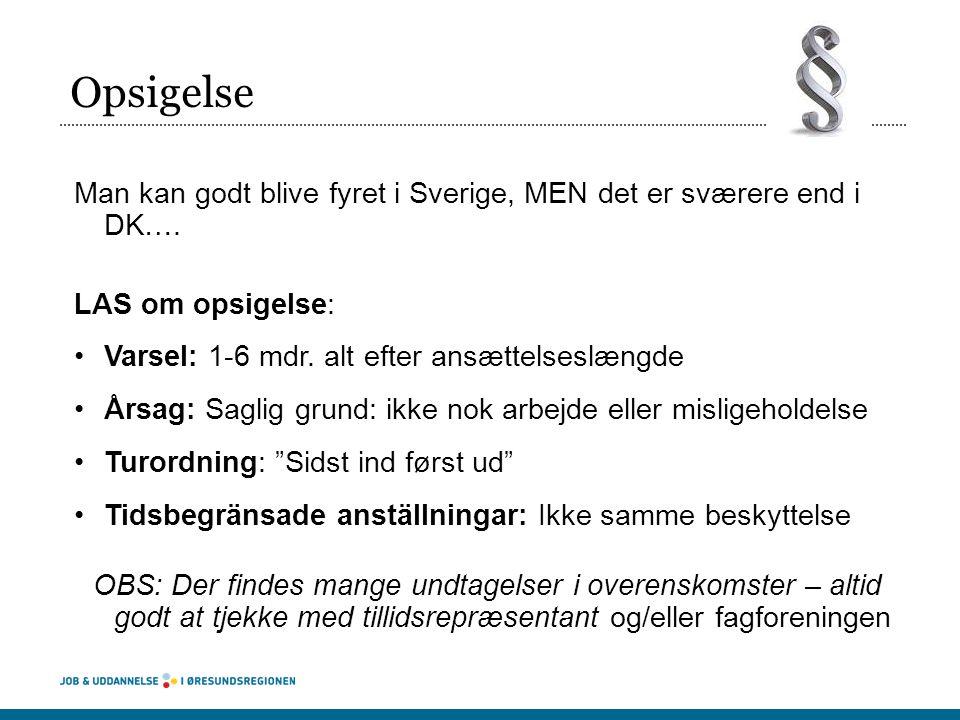 Opsigelse Man kan godt blive fyret i Sverige, MEN det er sværere end i DK…. LAS om opsigelse: Varsel: 1-6 mdr. alt efter ansættelseslængde.