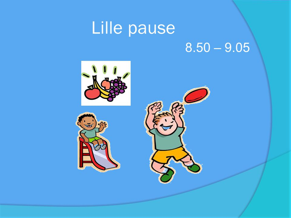 Lille pause 8.50 – 9.05