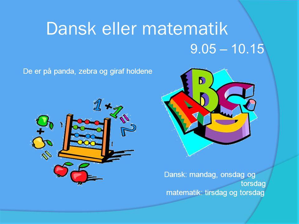 Dansk eller matematik 9.05 – 10.15