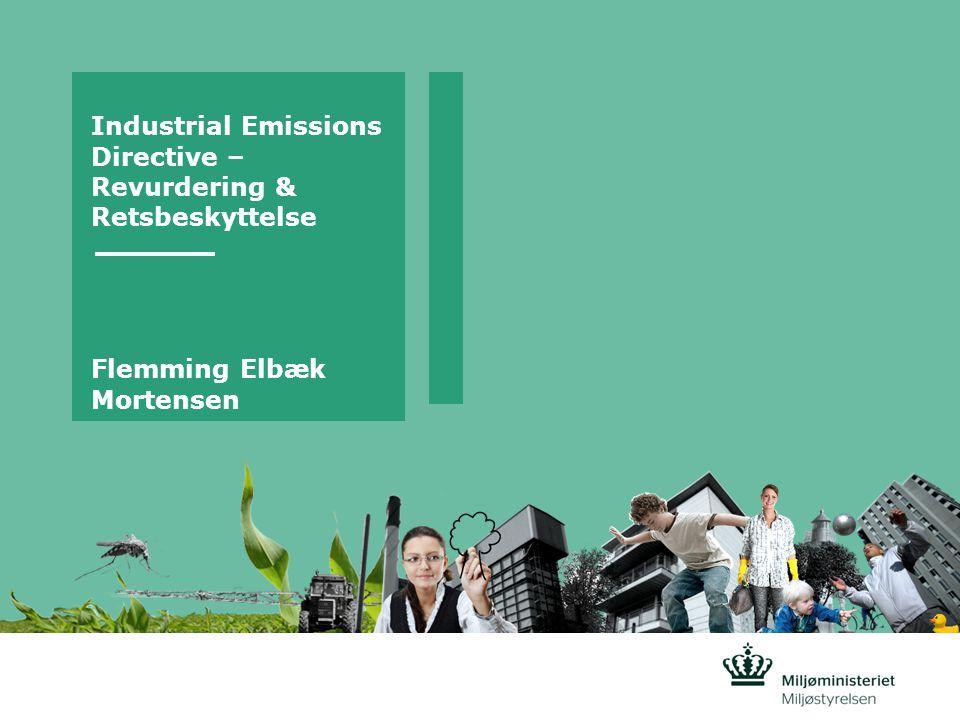 Industrial Emissions Directive – Revurdering & Retsbeskyttelse Flemming Elbæk Mortensen