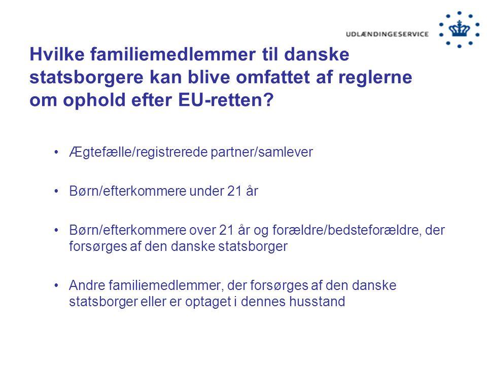 Hvilke familiemedlemmer til danske statsborgere kan blive omfattet af reglerne om ophold efter EU-retten