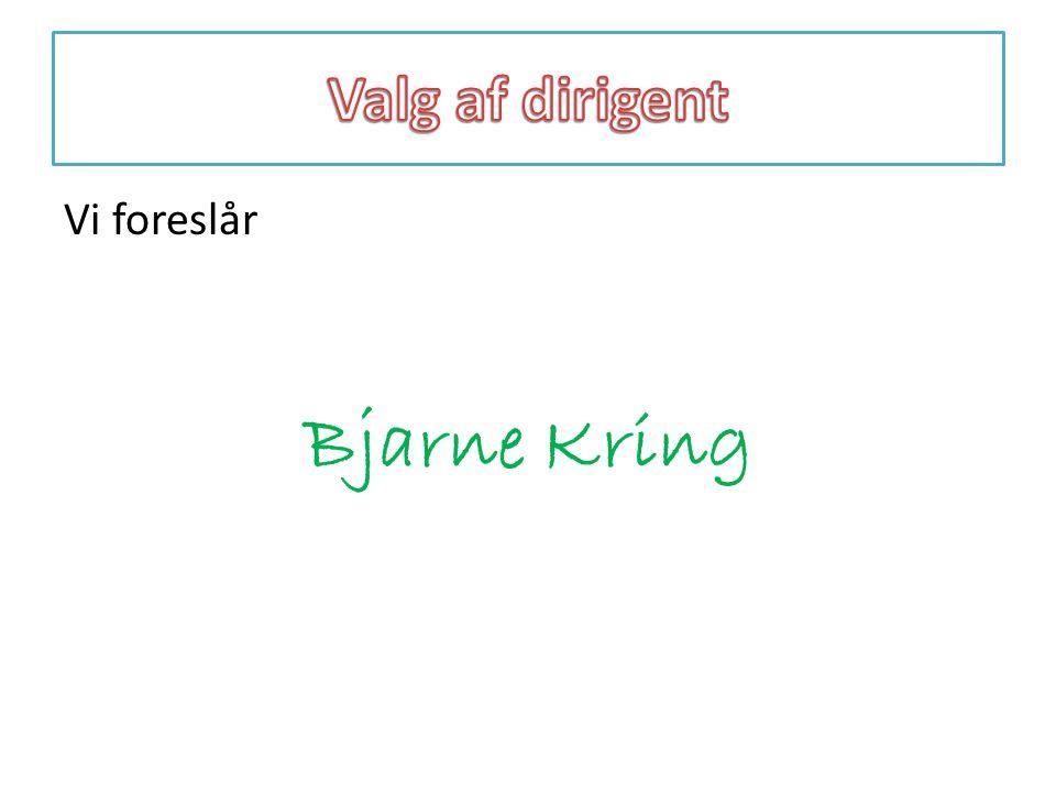 Valg af dirigent Vi foreslår Bjarne Kring