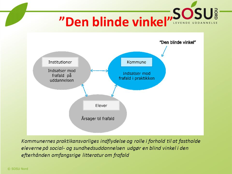 Den blinde vinkel Rambøll har på opdrag fra KL og FOA gennemført en undersøgelse af frafald blandt elever på social- og sundhedsuddannelsen.