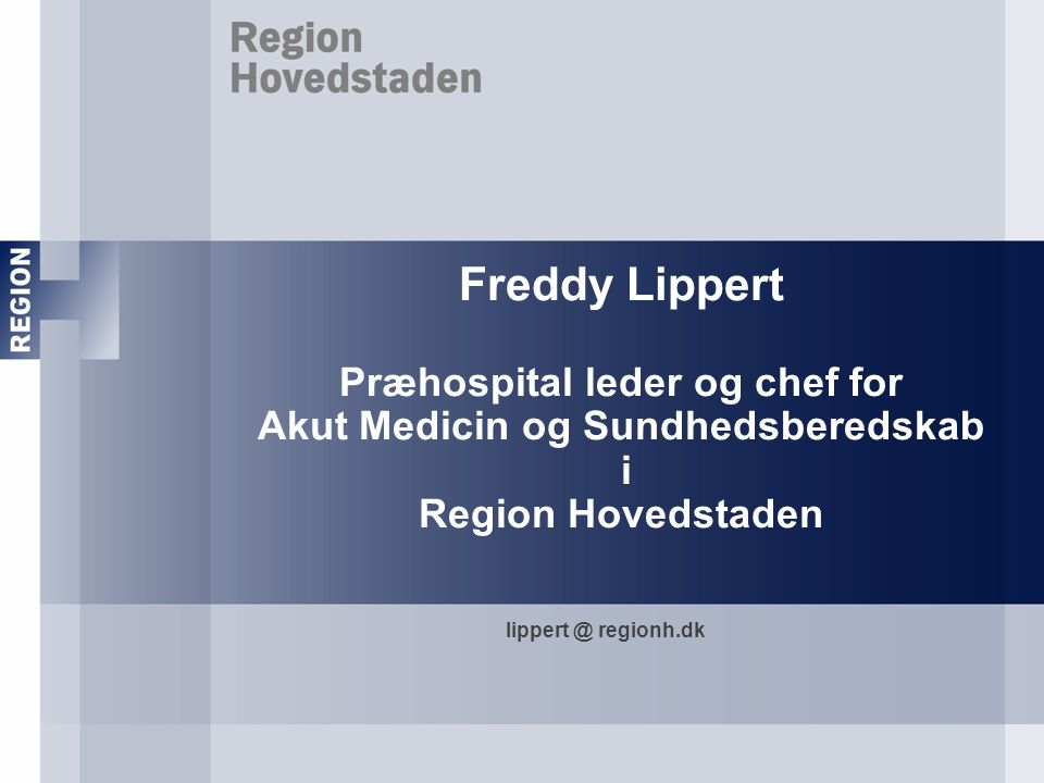 Freddy Lippert Præhospital leder og chef for Akut Medicin og Sundhedsberedskab i Region Hovedstaden
