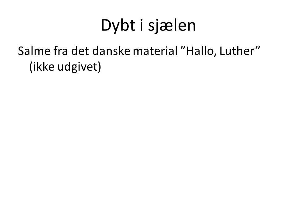 Dybt i sjælen Salme fra det danske material Hallo, Luther (ikke udgivet)