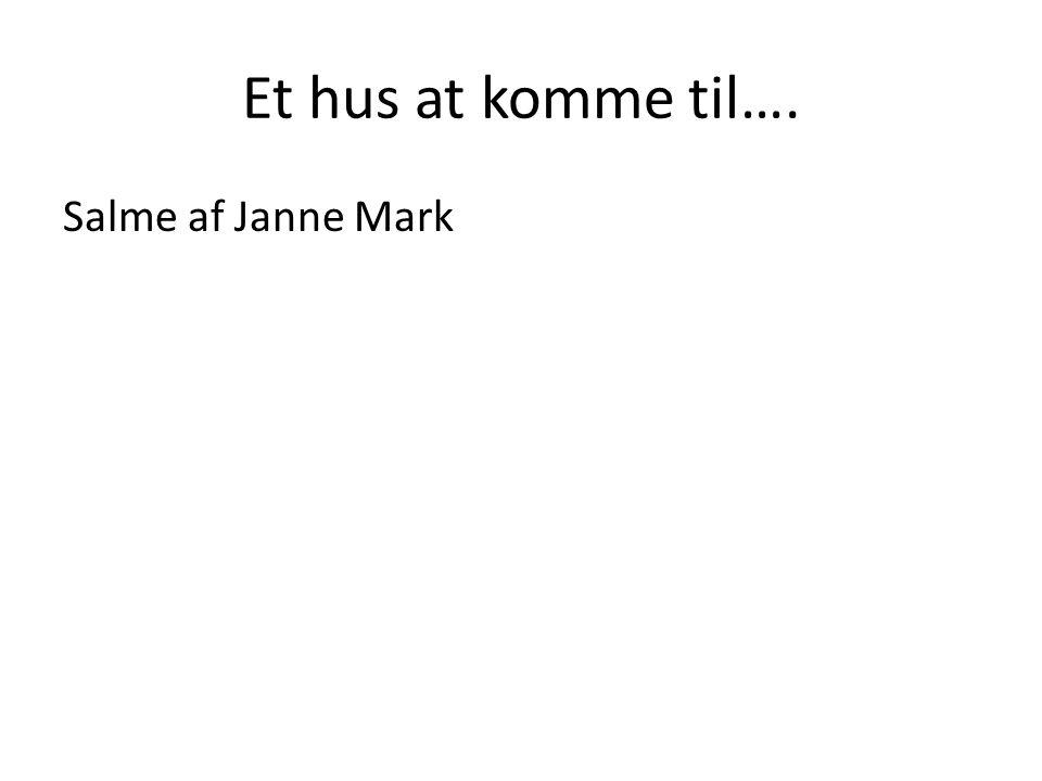 Et hus at komme til…. Salme af Janne Mark