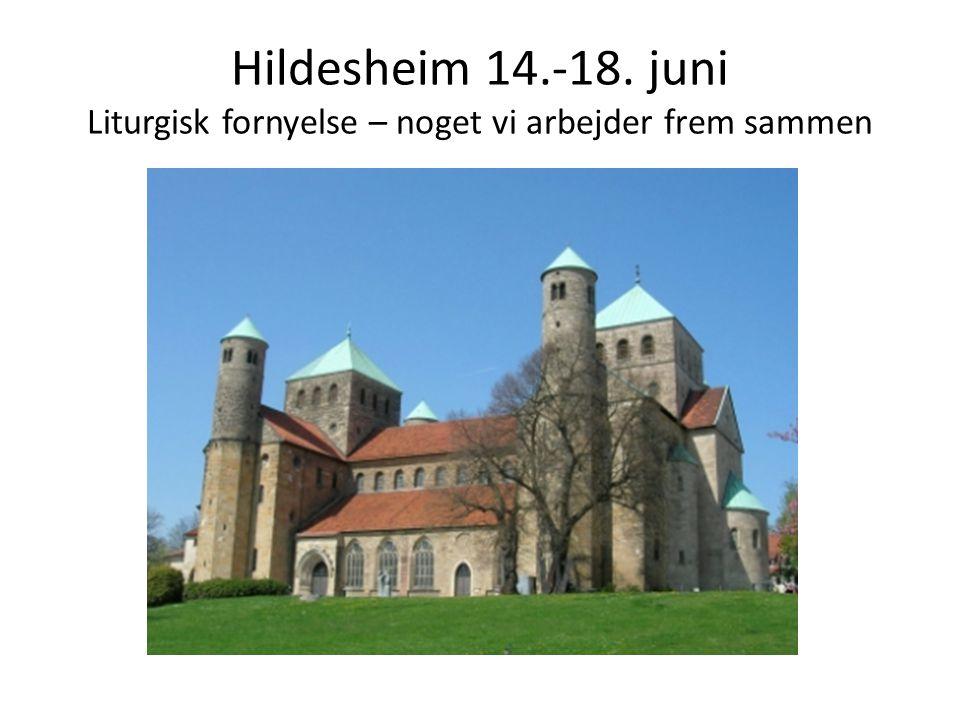 Hildesheim 14.-18. juni Liturgisk fornyelse – noget vi arbejder frem sammen