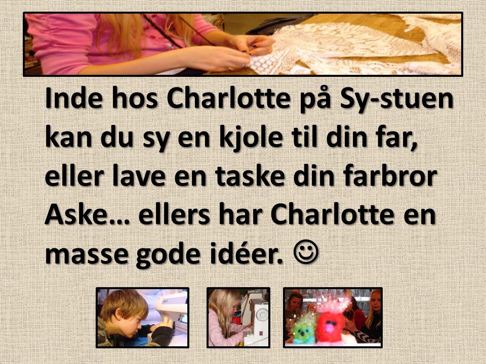 Inde hos Charlotte på Sy-stuen kan du sy en kjole til din far, eller lave en taske din farbror Aske… ellers har Charlotte en masse gode idéer.