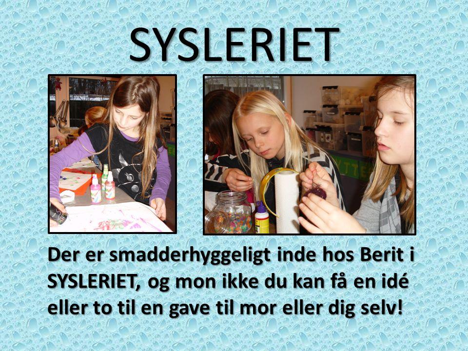 SYSLERIET Der er smadderhyggeligt inde hos Berit i SYSLERIET, og mon ikke du kan få en idé eller to til en gave til mor eller dig selv!
