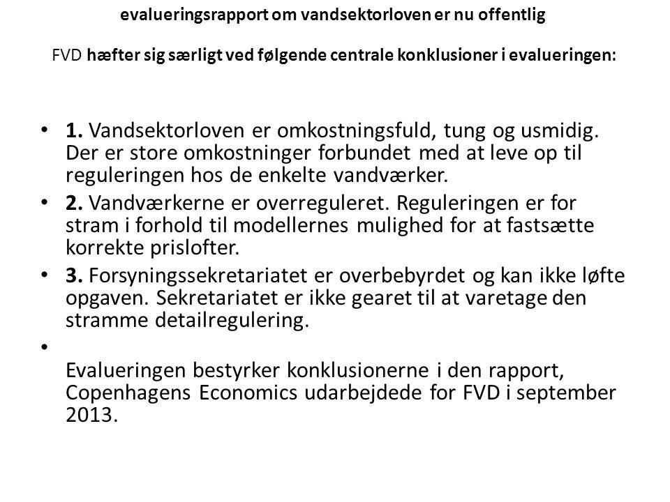 evalueringsrapport om vandsektorloven er nu offentlig FVD hæfter sig særligt ved følgende centrale konklusioner i evalueringen: