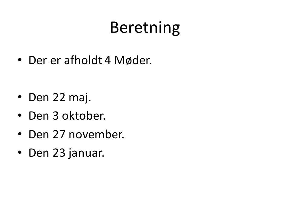 Beretning Der er afholdt 4 Møder. Den 22 maj. Den 3 oktober.