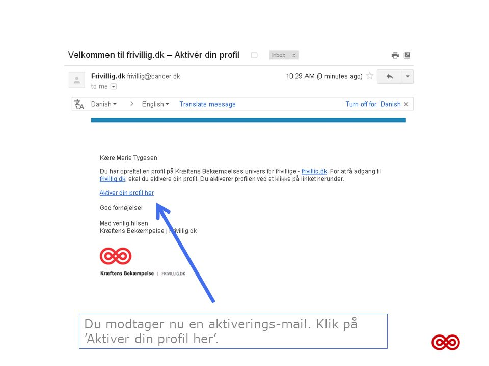Du modtager nu en aktiverings-mail. Klik på 'Aktiver din profil her'.