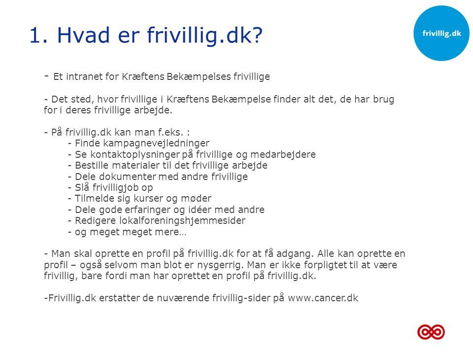 1. Hvad er frivillig.dk Et intranet for Kræftens Bekæmpelses frivillige.