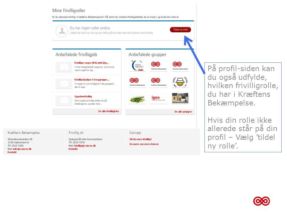 På profil-siden kan du også udfylde, hvilken frivilligrolle, du har i Kræftens Bekæmpelse.