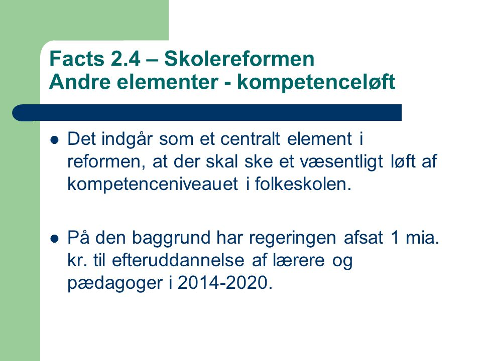 Facts 2.4 – Skolereformen Andre elementer - kompetenceløft