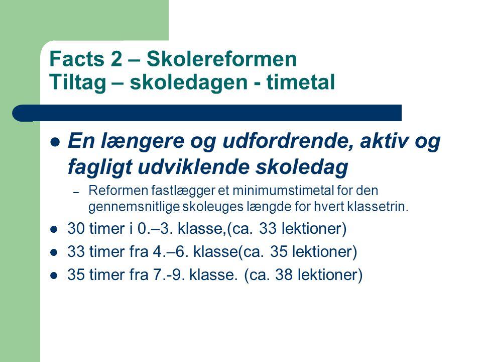 Facts 2 – Skolereformen Tiltag – skoledagen - timetal