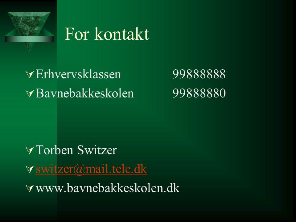 For kontakt Erhvervsklassen 99888888 Bavnebakkeskolen 99888880