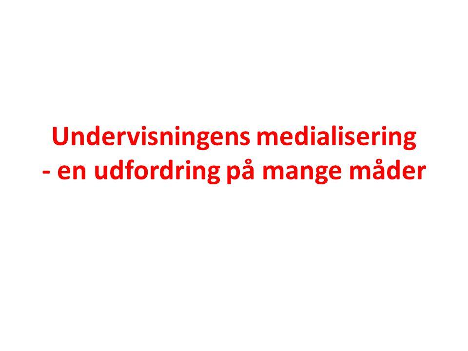 Undervisningens medialisering - en udfordring på mange måder