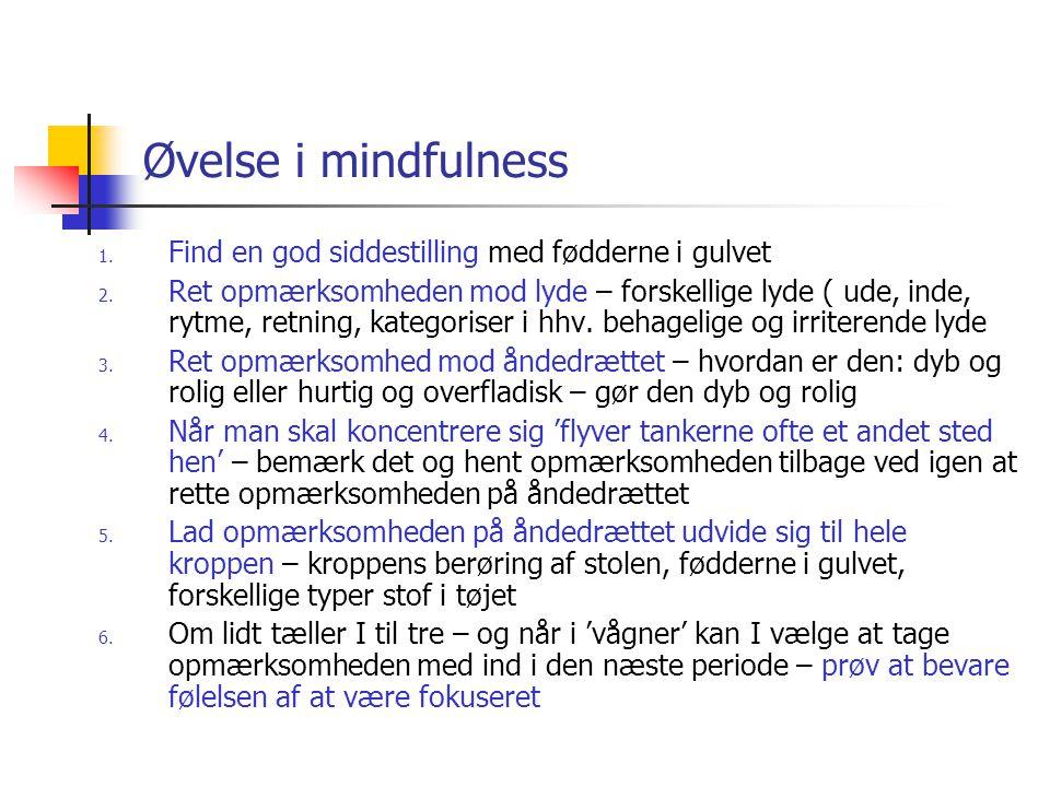 Øvelse i mindfulness Find en god siddestilling med fødderne i gulvet