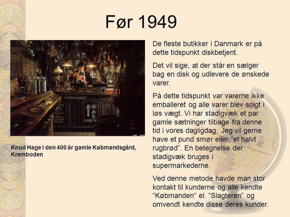 Før 1949 De fleste butikker i Danmark er på dette tidspunkt diskbetjent.