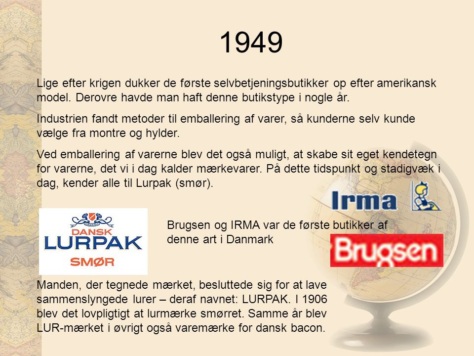 1949 Lige efter krigen dukker de første selvbetjeningsbutikker op efter amerikansk model. Derovre havde man haft denne butikstype i nogle år.