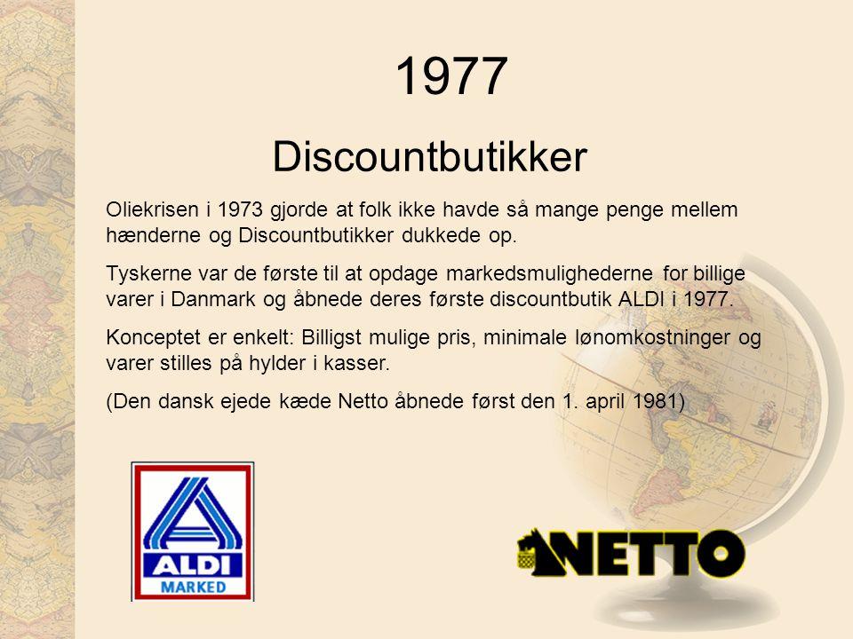 1977 Discountbutikker. Oliekrisen i 1973 gjorde at folk ikke havde så mange penge mellem hænderne og Discountbutikker dukkede op.