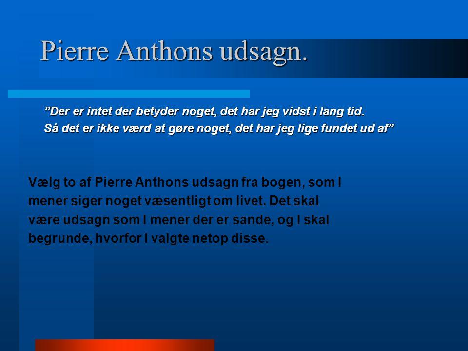 Pierre Anthons udsagn. Der er intet der betyder noget, det har jeg vidst i lang tid.