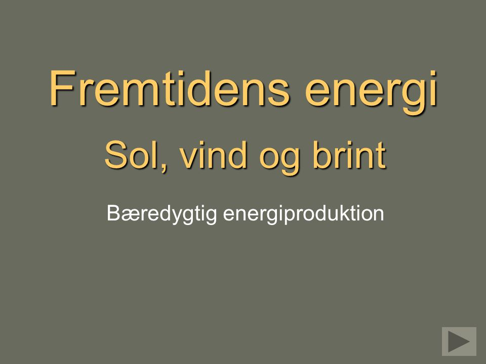 Fremtidens energi Sol, vind og brint Bæredygtig energiproduktion