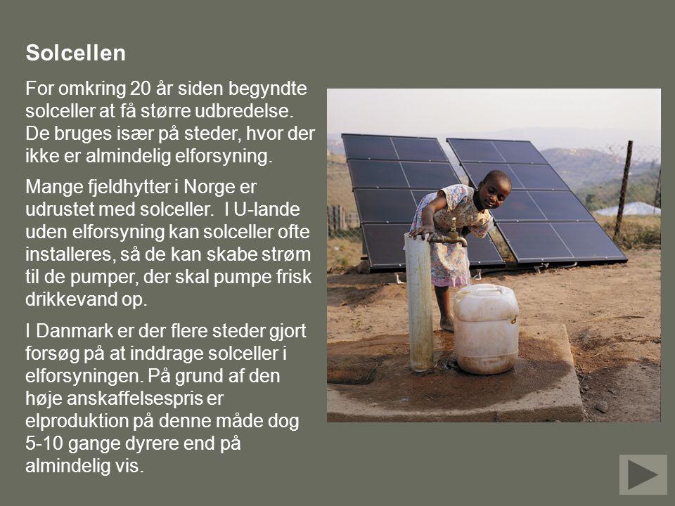 Solcellen For omkring 20 år siden begyndte solceller at få større udbredelse. De bruges især på steder, hvor der ikke er almindelig elforsyning.