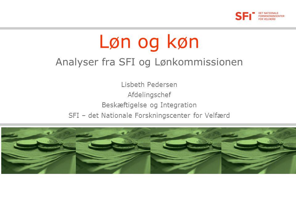 Løn og køn Analyser fra SFI og Lønkommissionen Lisbeth Pedersen