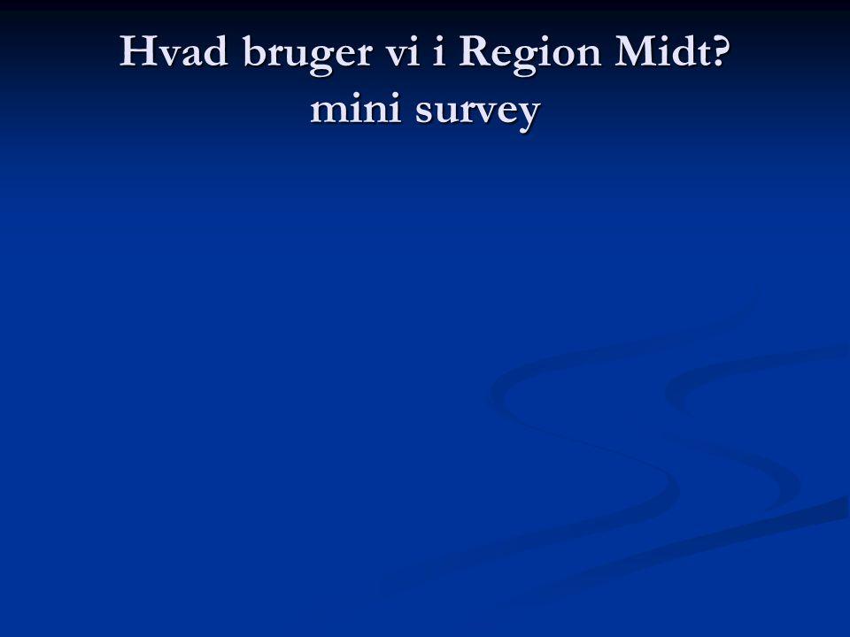 Hvad bruger vi i Region Midt mini survey
