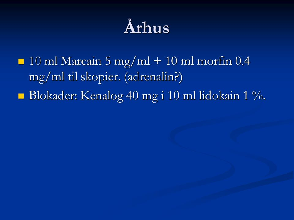 Århus 10 ml Marcain 5 mg/ml + 10 ml morfin 0.4 mg/ml til skopier.