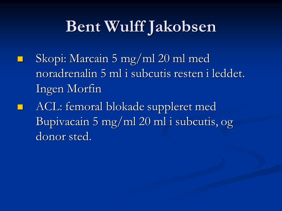 Bent Wulff Jakobsen Skopi: Marcain 5 mg/ml 20 ml med noradrenalin 5 ml i subcutis resten i leddet. Ingen Morfin.