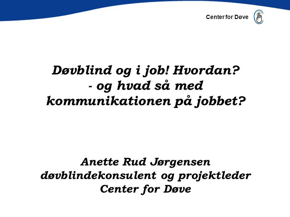 Døvblind og i job. Hvordan. - og hvad så med kommunikationen på jobbet
