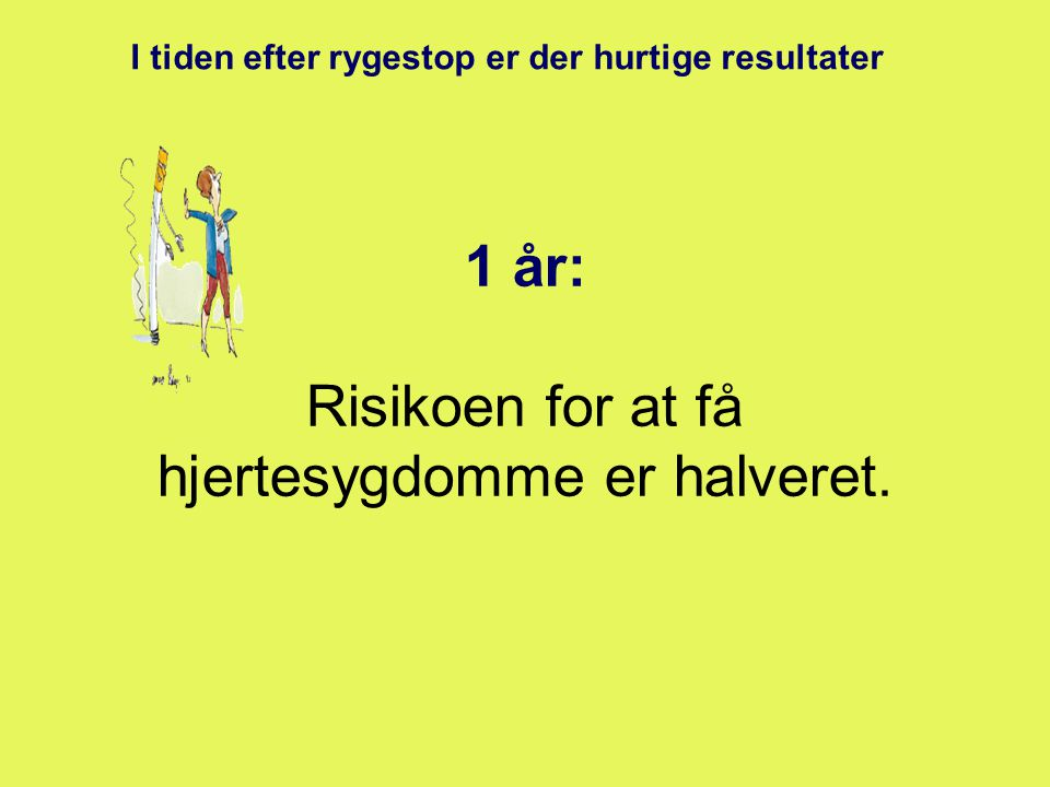 1 år: Risikoen for at få hjertesygdomme er halveret.