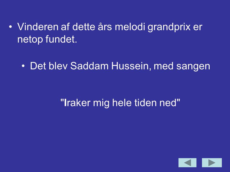 Det blev Saddam Hussein, med sangen Iraker mig hele tiden ned