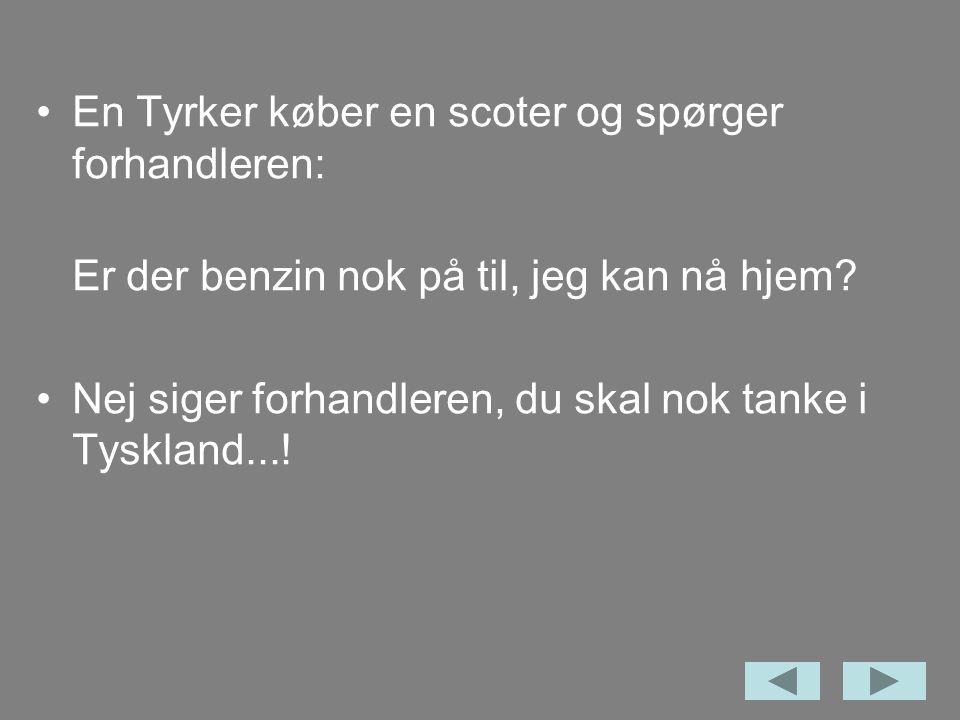 En Tyrker køber en scoter og spørger forhandleren: