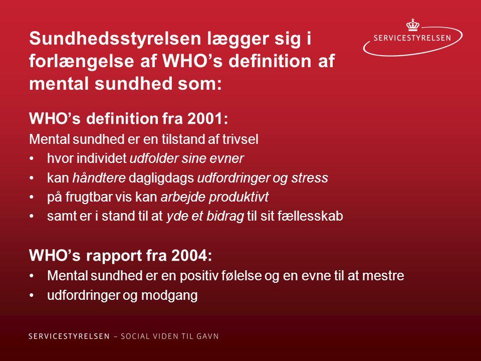 Sundhedsstyrelsen lægger sig i forlængelse af WHO's definition af mental sundhed som: