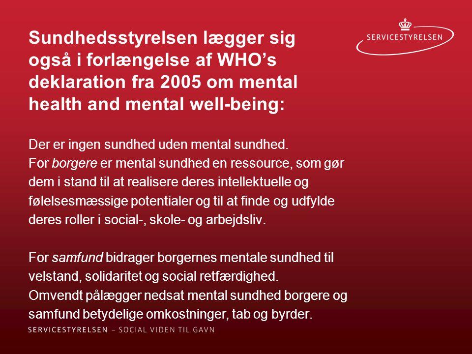 Sundhedsstyrelsen lægger sig også i forlængelse af WHO's deklaration fra 2005 om mental health and mental well-being: