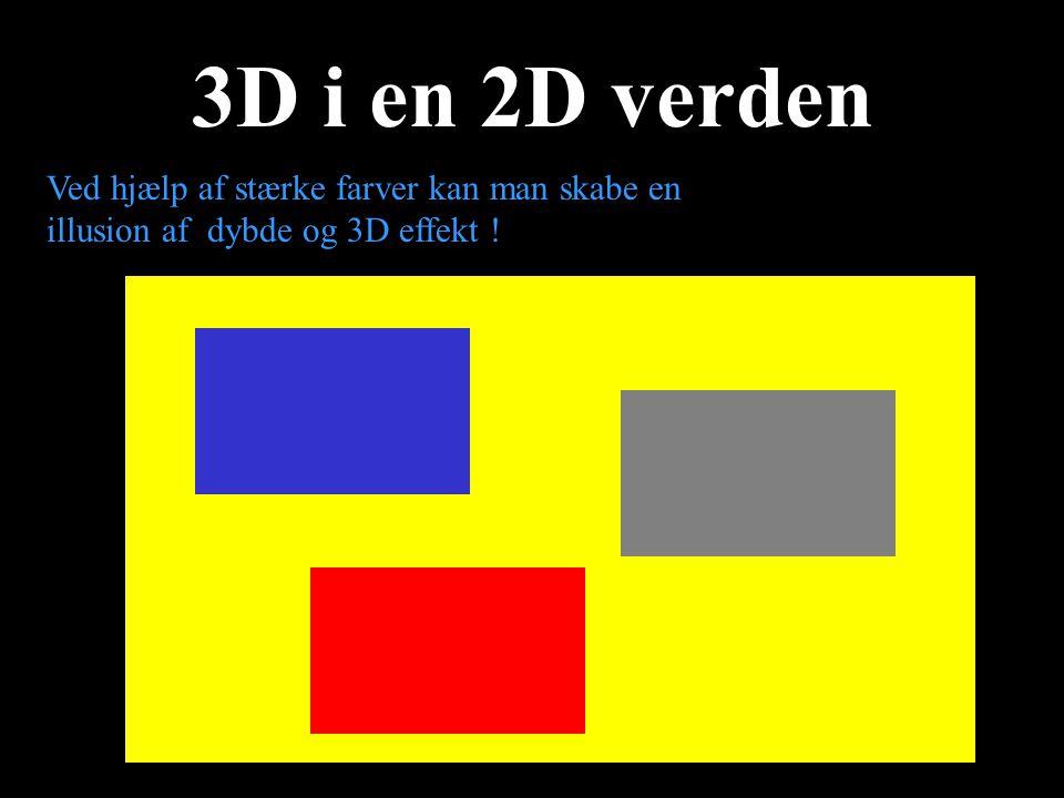 3D i en 2D verden Ved hjælp af stærke farver kan man skabe en illusion af dybde og 3D effekt !