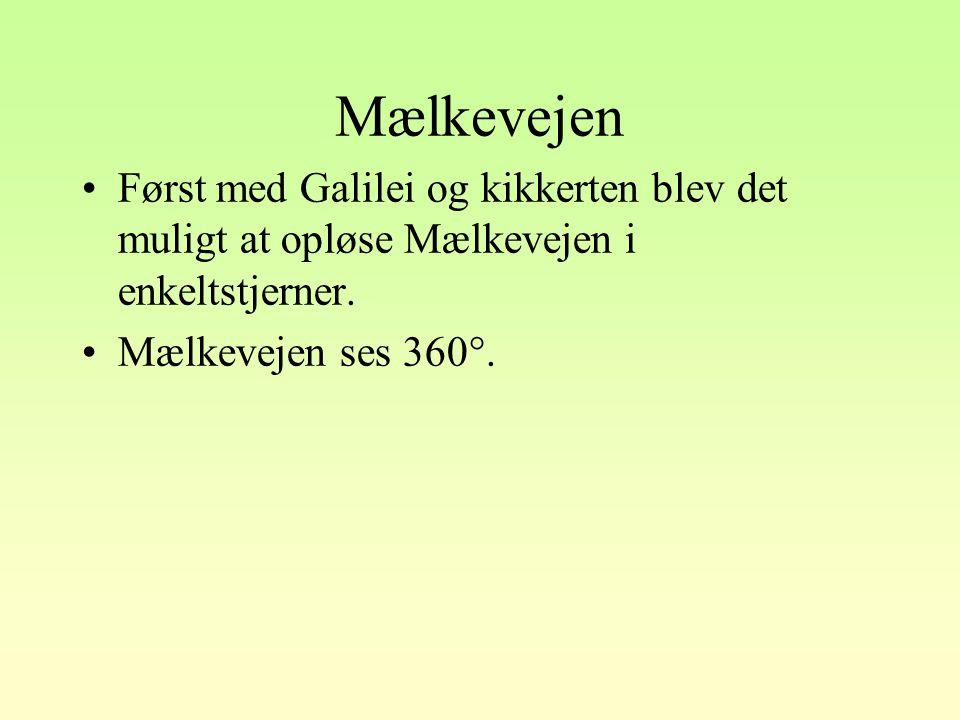 Mælkevejen Først med Galilei og kikkerten blev det muligt at opløse Mælkevejen i enkeltstjerner.
