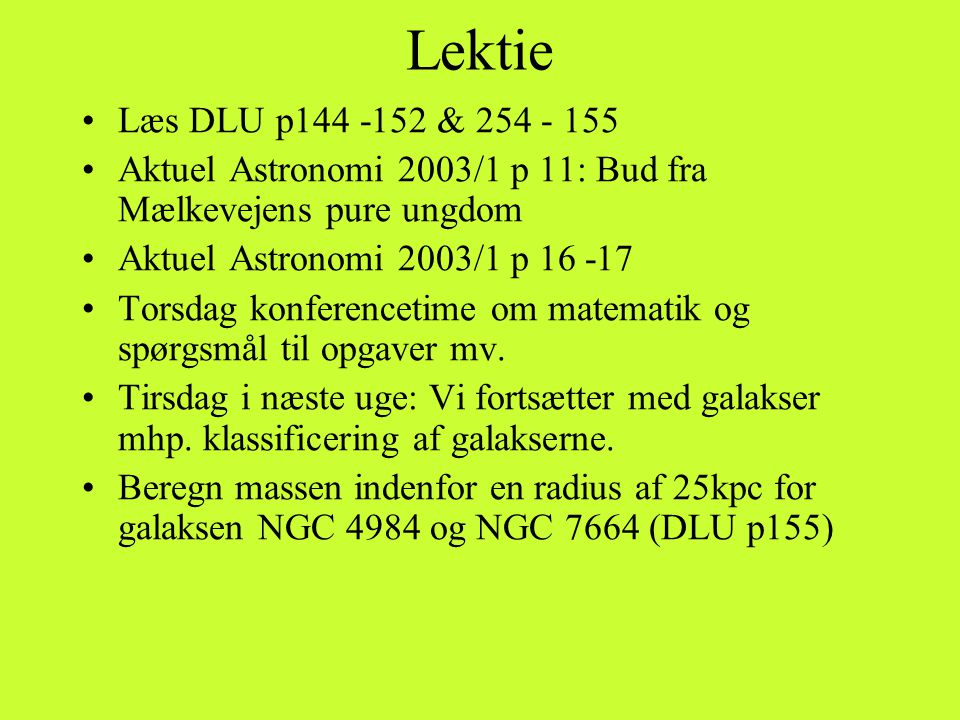 Lektie Læs DLU p144 -152 & 254 - 155. Aktuel Astronomi 2003/1 p 11: Bud fra Mælkevejens pure ungdom.