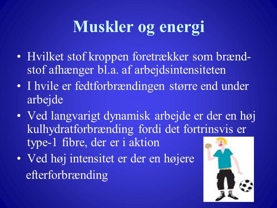 Muskler og energi Hvilket stof kroppen foretrækker som brænd-stof afhænger bl.a. af arbejdsintensiteten.