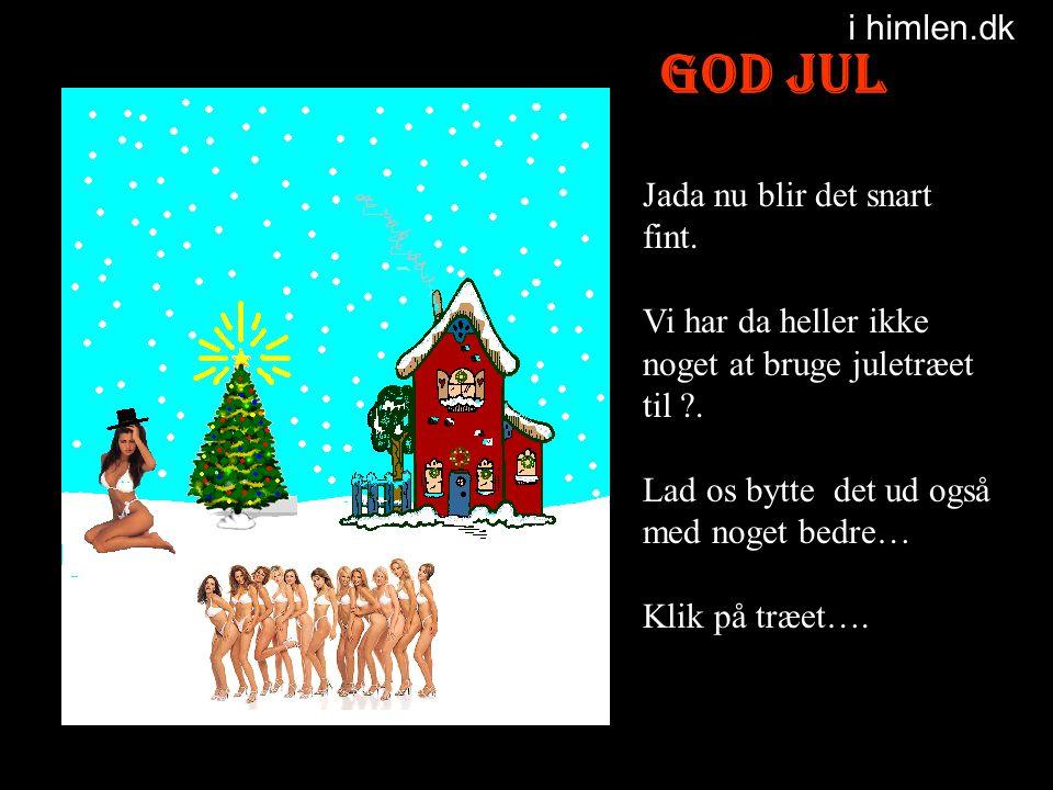 God Jul i himlen.dk Jada nu blir det snart fint.