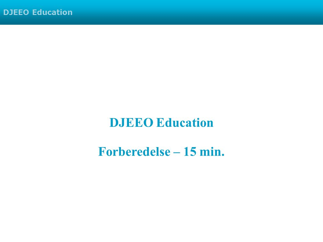 DJEEO Education Forberedelse – 15 min.